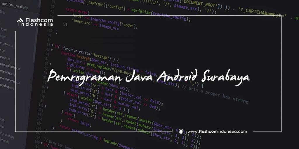 Ingin Mahir Android Programming? Ikutilah Les Privat Pemrograman Java Android Surabaya bersama Flashcom