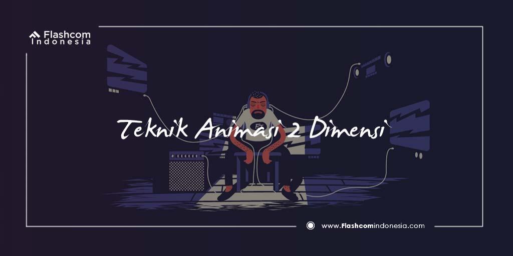 Pengertian dan Teknik dari Animasi 2 Dimensi yang Wajib Anda Pelajari