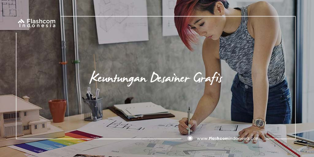 Ini Dia Keuntungan Menjadi Desainer Grafis bakal Buat Kalian Tertarik