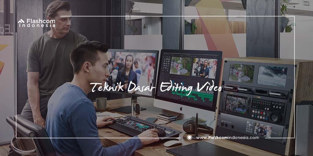 Teknik Video Editing Ini Wajib Kamu Kuasai Biar Videomu Makin Keren