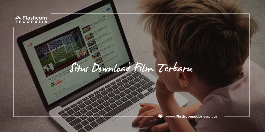 10 Situs Download Film Terbaru dan Paling Seru di Tahun 2018