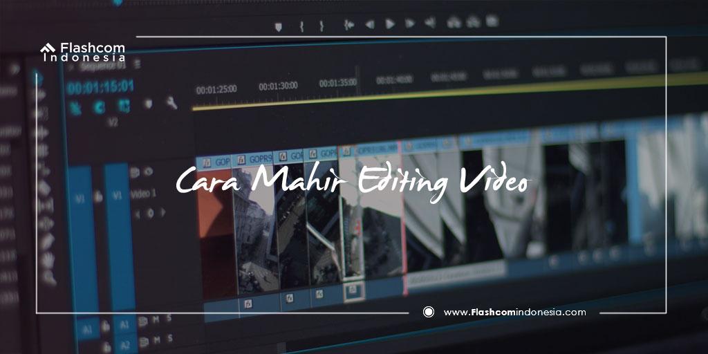 Teknik Dasar Cara Mahir Editing Video dengan Cepat Perlu Anda Kuasai