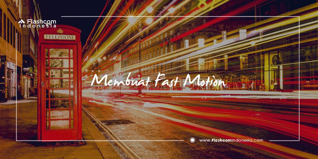 Membuat Fast Motion