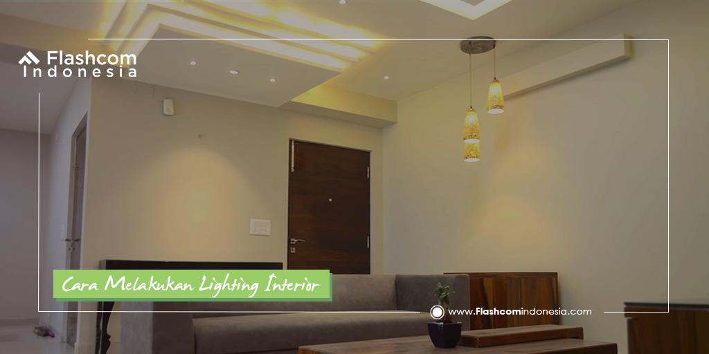 Cara Melakukan Lighting Interior dengan Mengetahui 3 Tipe Pencahayaan untuk Rumah