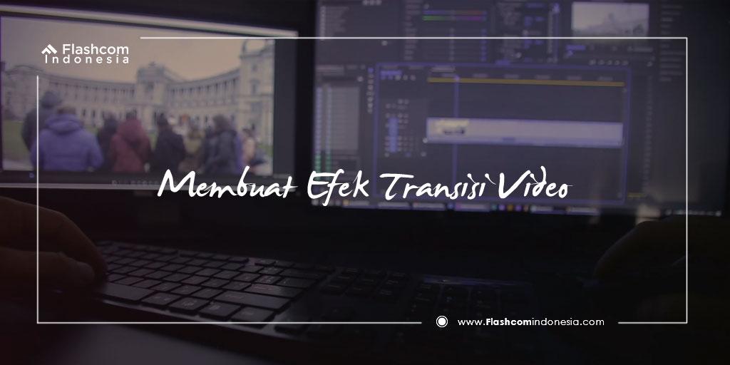 Langkah-Langkah Membuat Efek Transisi Video dengan Premiere buat Penonton Takjub