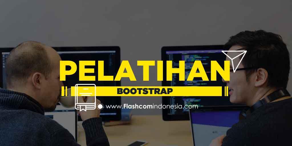 Mahir Desain Website dengan Pelatihan Bootstrap bersama Flashcom Indonesia