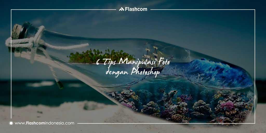 Tips Manipulasi Foto dengan Photoshop